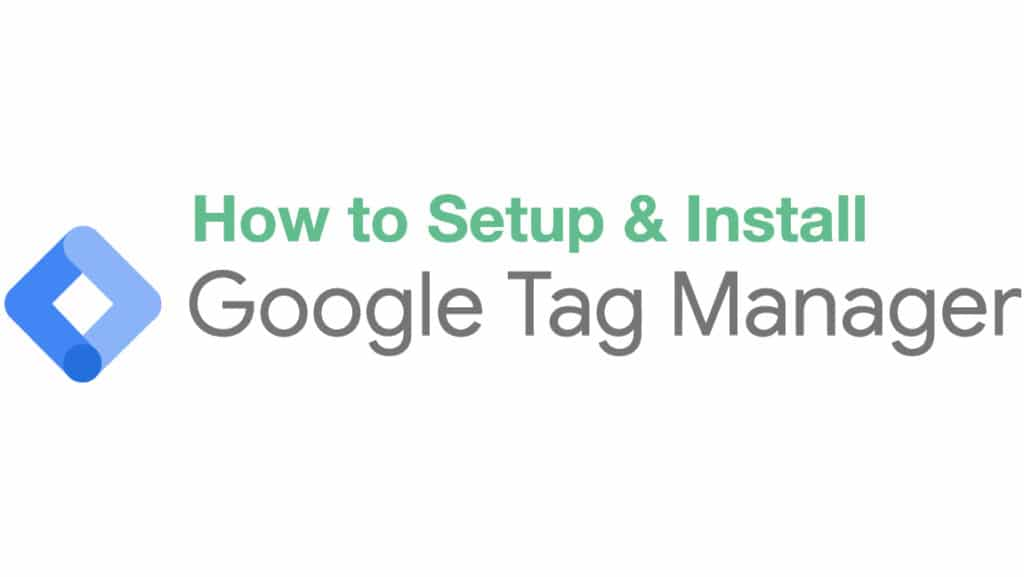 How To Setup and Install Google Tag Manager