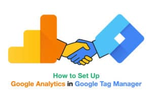 How to Set Up Google Analytics in Google Tag Manager